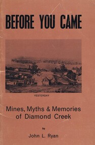 Book, Before you came: mines, myths and memories of Diamond Creek. By John L Ryan, 1972