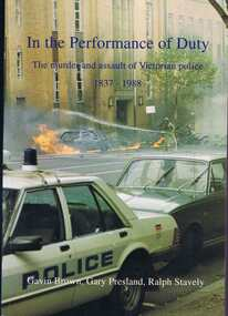 Book, Police Historical Society, In the performance of duty / by Gavin Brown, Gary Presland and Ralph Stavely, 1994_