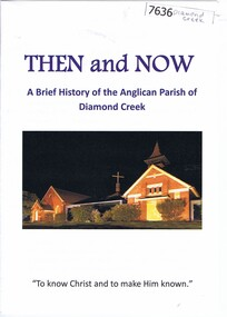 Booklet, Nillumbik Historical Society, Then and now: a brief history of the Anglican Parish of Diamond Creek, 22/10/2019