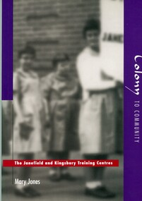 Book, Mary LucilleJones, Colony to community: the Janefield and Kingsbury Training Centres, 1997