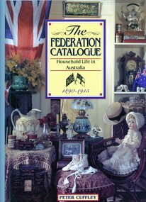 Book, Peter Cuffley, The Federation catalogue: household life in Australia, 1890-1915, 1997
