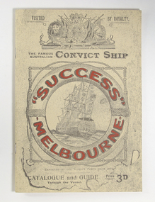 "Catalogue and Guide, The Famous Australian Convict Ship: ""Success"" Melbourne"