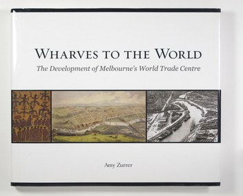 Book, Melbourne Books, Wharves To The World: The Development Of Melbourne's World Trade Centre, 2011