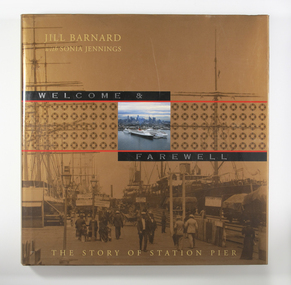 Book, Jill Barnard et al, Welcome and Farewell: The Story of Station Pier, 2004
