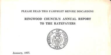 Pamphlet, Council of Borough of Ringwood - Alfred Kelly, Town Clerk and Treasurer, Ringwood Council's Annual Report To The Ratepayers (January 1957), 1957