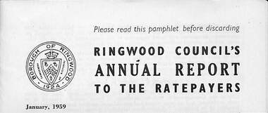 Pamphlet, Council of Borough of Ringwood - Alfred Kelly, Town Clerk and Treasurer, Ringwood Council's Annual Report To The Ratepayers (January 1959), 1959