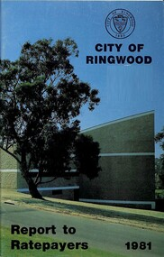 Booklet, Champion Press, City of Ringwood Report to Ratepayers 1981, 1981
