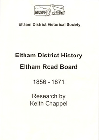 Binder, Eltham District History, Eltham Road Board, 1856-1871; Research by Keith Chappel