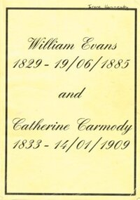Book - Family History, William Evans 1929-19/06/1885 and Catherine Carmody 1833-14/01/1909, 1998