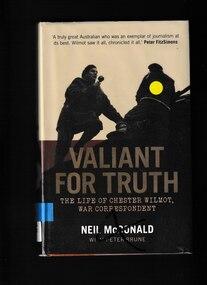 Book, Neil McDonald et al, Valiant for truth: The life of Chester Wilmot, war correspondent, 2016