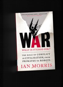 Book, Ian Morris, War: what is good for? The role of conflict in civilisation from primates to robots, 2015