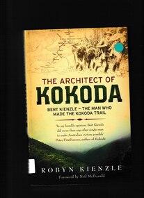 Book, Robyn Kienzle, The architect of Kokoda: Bert Kienzle - the man who made the Kokoda trail, 2011