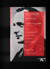 Book, Bettina Stagneth et al, Eichmann before Jerusalem: The unexamined life of a mass murderer, 2014