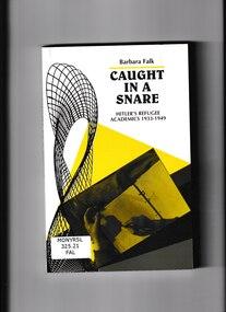 Book, Barbara Falk, Caught in a snare: Hitler's refugee academics 1933-1939