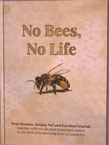 Publication, No Bees, No Life (Peter Kozmus, Bostjan Noc and Karolina Vrtacnik) together with the 66 most important names in the field of beekeeping from 32 countries, 2017