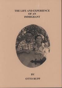 Booklet - Softcover booklet, The Life and Experience of an Immigrant.  An Autobiography by Otto Rupp, 2004