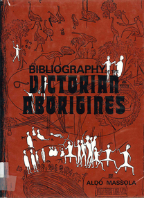 Book, Bibliography of the Victorian Aborigines : from the earliest manuscripts to 31 December 1970, 1971