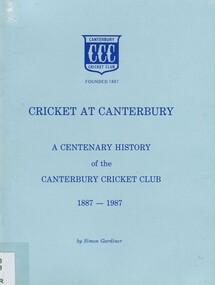 Book, Cricket at Canterbury: a centenary history of the Canterbury Cricket Club 1887-1987, c1987