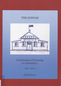 Book, The Gunyah: a centenary of Scouting in Canterbury 1915-2015, 2015