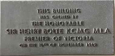 This building was opened by the Honorable Sir Henry Bolte KCMG MLA, Premier of Victoria, on the 10th December 1969