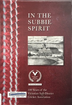 In the Subbie Spirit: : One Hundred Years of the Victorian Su-district Cricket Association / [by] Mark Dunstan