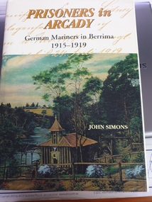 hard cover non-fiction book, Berrima District Historical and Family History Society, Prisoners in Arcady  German Mariners in Berrima 1915-1919, 1999