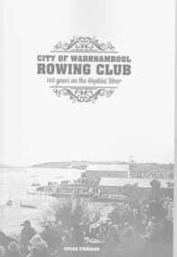 Book, City of Warrnambool Rowing Club - 140 years on the Hopkins River, 2016