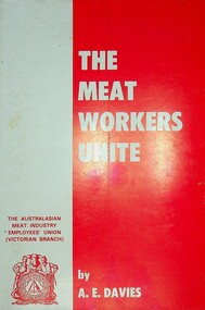 The meat workers unite: The Australasian Meat Industry Employees' Union (Victorian Branch)