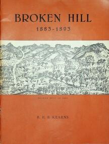 Broken Hill 1883-1893 - David Spiers Collection, R.H.B. Kearns, 1973