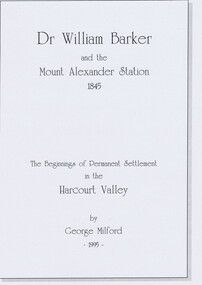 book, Dr. William Barker and the beginnings of permanent settlement in the Harcourt Valley 1845, 1995