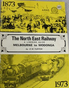Book, Keith W. Turton, The NORTH EAST RAILWAY Melbourne to Wodonga- A lineside Guide, 1973
