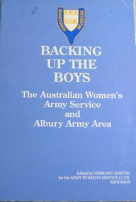Book, Army Women's Service Club Bandiana, Backing up the Boys - The Australian Women's Army Service and Albury Army area, 1988