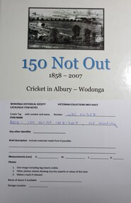 Book, Joe Wooding, 150 Not Out  1858 - 2007   Cricket in Albury Wodonga, 2007